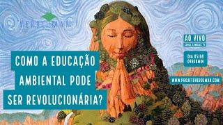 Como a Educação Ambiental pode ser revolucionária? - ESPECIAL VERDE MAR AO VIVO #50