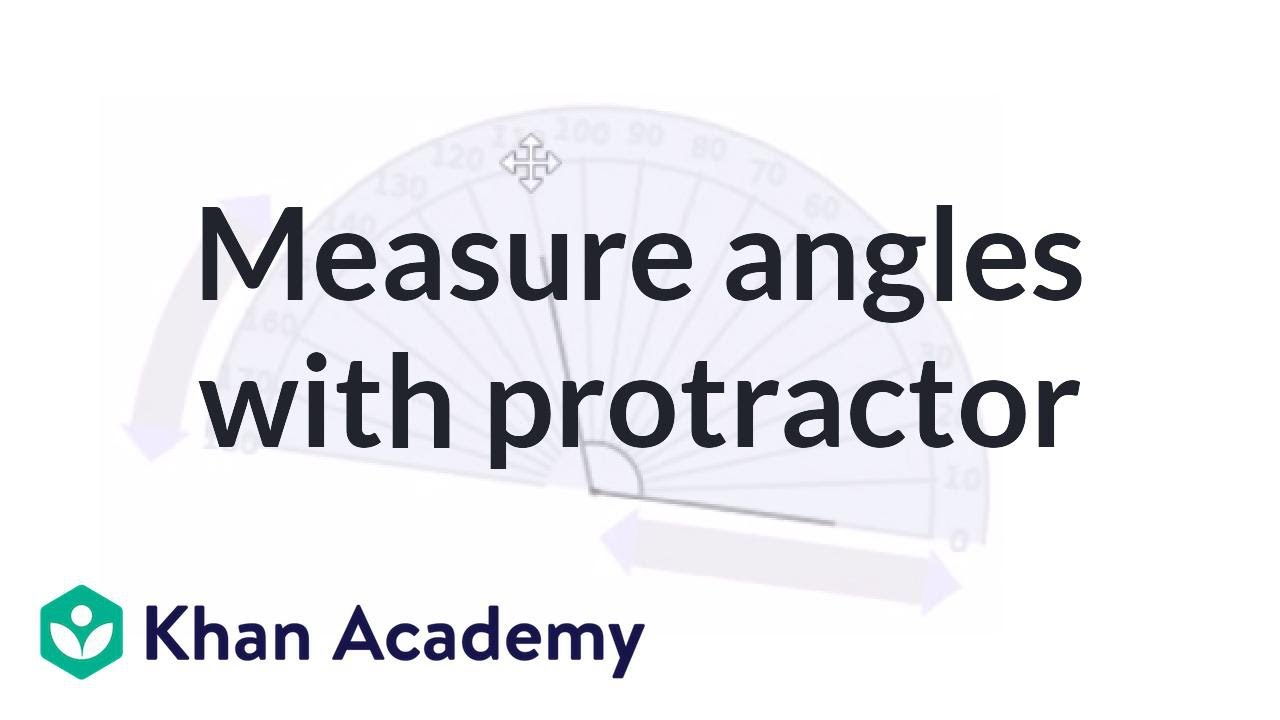 Measuring angles using a protractor | Basic geometry (video) | Khan
