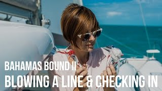 Bahamas Bound II - A Busted Line & Checking In