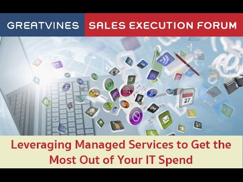 Sales Execution Forum – Leveraging Managed Services to Get the Most Out of Your IT Spend