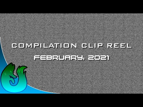 February, 2021 - Compilation Clip Reel