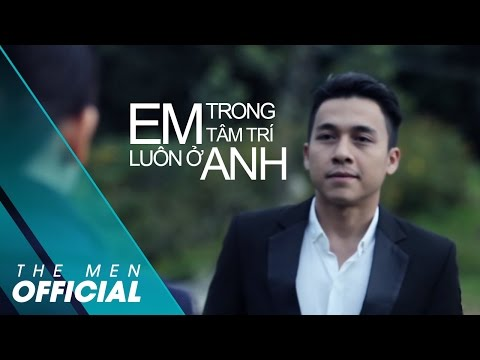The Men - Em Luôn Ở Trong Tâm Trí Anh (Official MV)