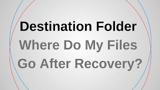 Destination Folder & Where Do My Files Go After Recovery?