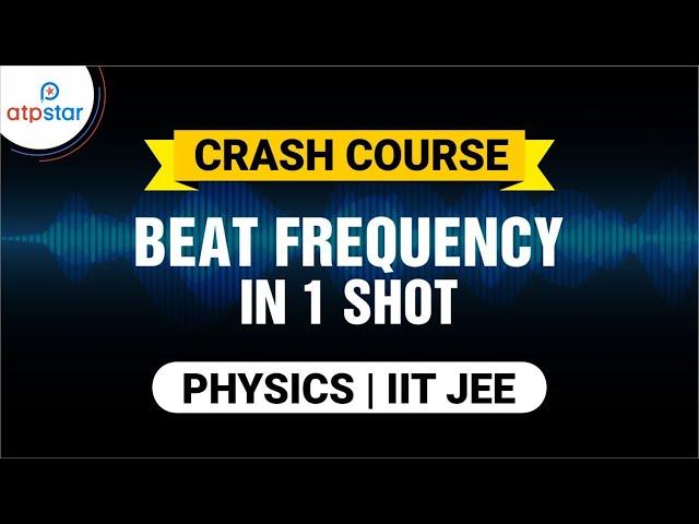 Beat Frequency in 1 shot | ATP STAR | IIT JEE Physics | Shantanu Sir