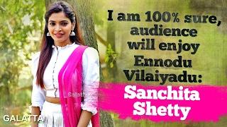 I am 100% Sure, Audience Will Enjoy Ennodu Vilaiyadu  - Sanchita Shetty