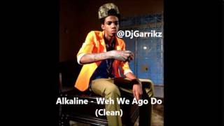Alkaline   Weh we ago do (Clean) | 2014 | Devotion Riddim | @DjGarrikz | Notnice Records |