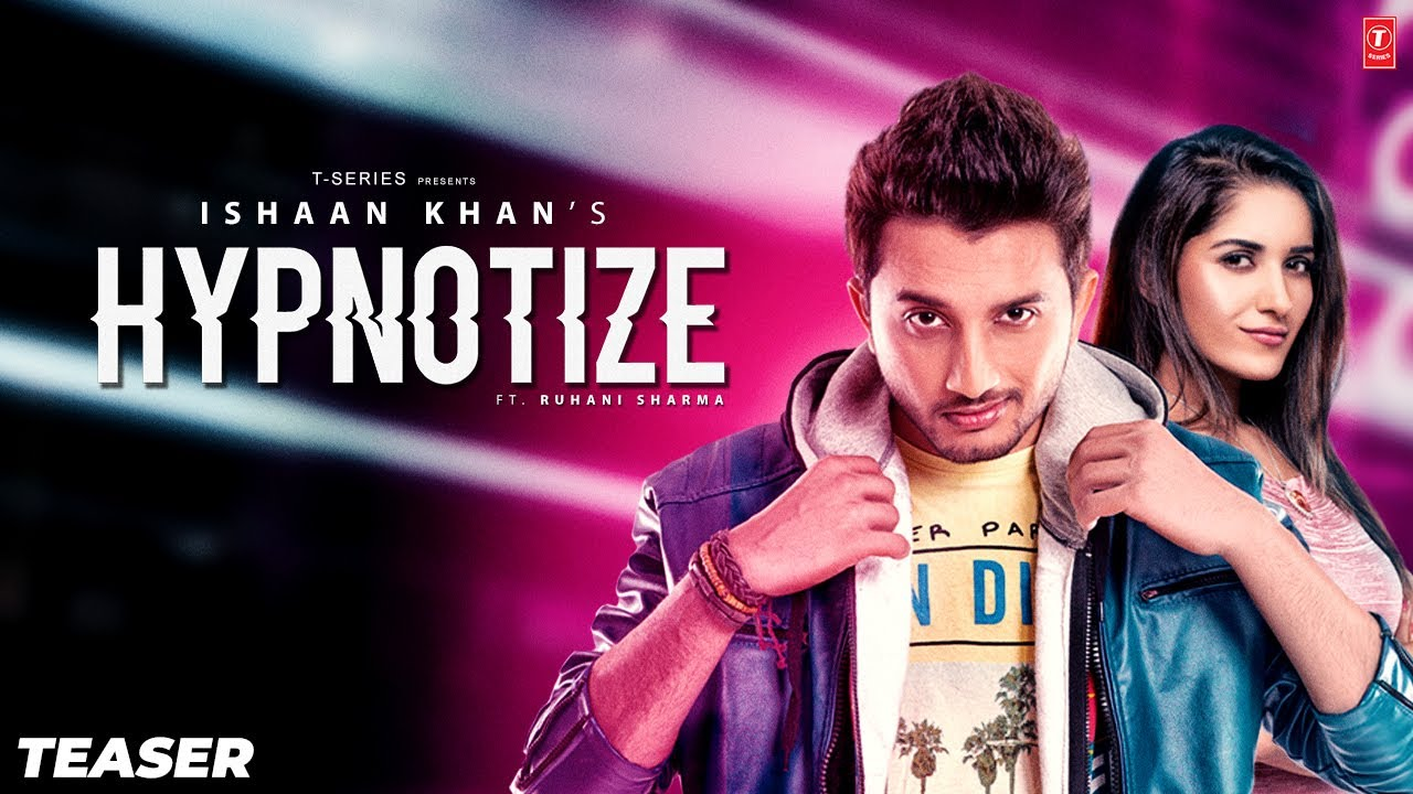Song Teaser: Hypnotize | Ishaan Khan | Ruhani Sharma | Releasing►14 January 2020