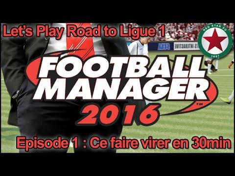 Fm16 - Episode 1: Comment se faire virer de son club en 30 minutes ? | FR | Football Manager 2016