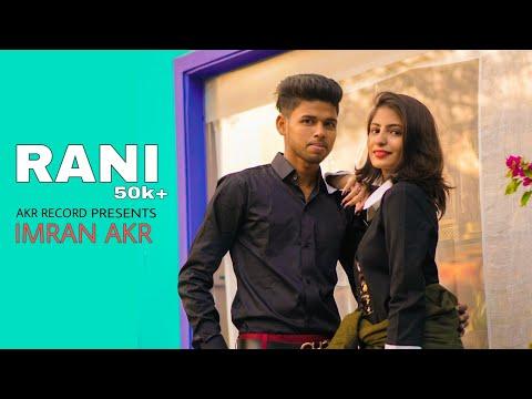RANI || SONG BY IMRAN AKR . FT AMIL HASHMI || NEW PUNJABI SONG - || MODEL ANUSHA SHIEKH | AKR RECORD - Download full HD Video mp4