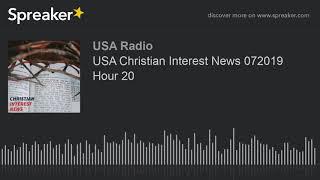 USA Christian Interest News 072019 Hour 20