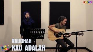Pelangi Xkustik X Raudhah - Kau Adalah Cover (Isyana Sarasvati feat. Rayi Putra)