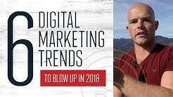 6 Digital Marketing Trends in 2018 That Will Explode Your Brand Awareness