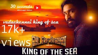 vadachennai king of sea whatsapp status anbu-dhanush  30-seconds