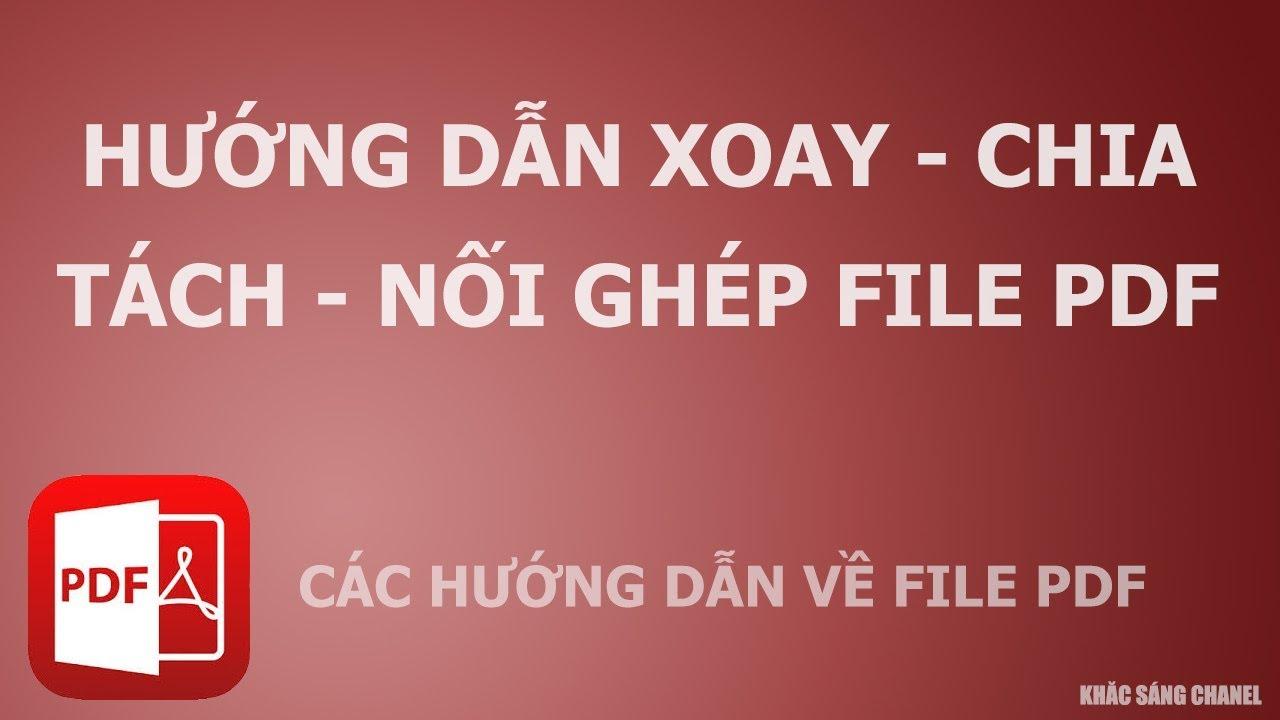 Xoay + chia tách + nối ghép  file PDF đơn giản
