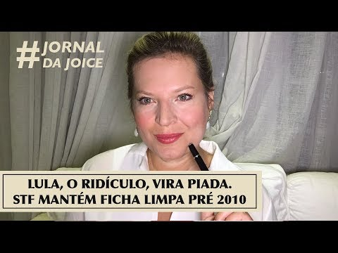 LULA, O RIDÍCULO, VIRA PIADA. STF MANTÉM FICHA LIMPA PRÉ 2010. #JornalDaJoice