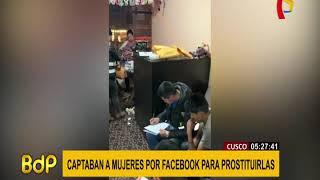 Cusco: cae banda que captaban mujeres por Facebook para prostituirlas