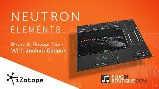 iZotope Neutron Elements - Show Reveal Tour With Joshua Casper