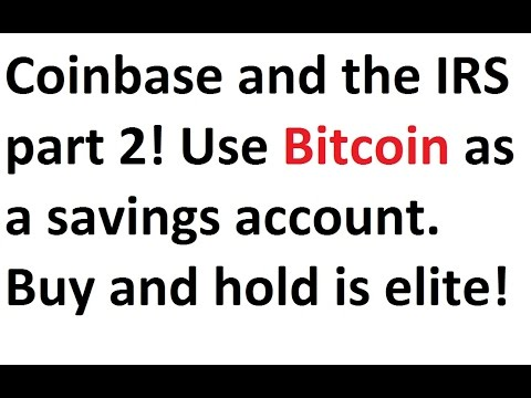 Coinbase And The IRS Part 2! Use Bitcoin As A Savings Account. Buy And Hold Is Elite!