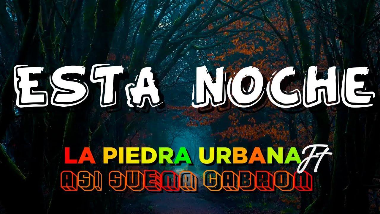 La Piedra Urbana ft Asi Suena Cabron - Esta noche │ Video Lyric 2021