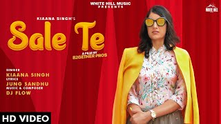 Sale Te (Official Video) | Kiaana Singh | New Song 2019 | White Hill Music