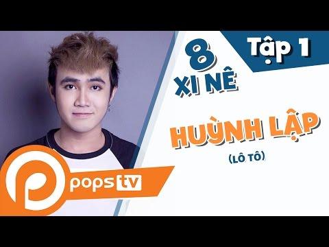 |8 Xi Nê| Tập 01: Huỳnh Lập (Sài Gòn Anh Yêu Em, Phim Lô Tô) Sĩ Thanh, Khôi Trần, Lý Minh Thắng