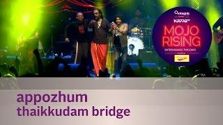 Appozhum  - Thaikkudam Bridge - Live at Kappa TV Mojo Rising