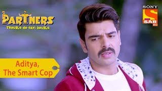 Your Favorite Character | Aditya, The Smart Cop | Partners Double Ho Gayi Trouble