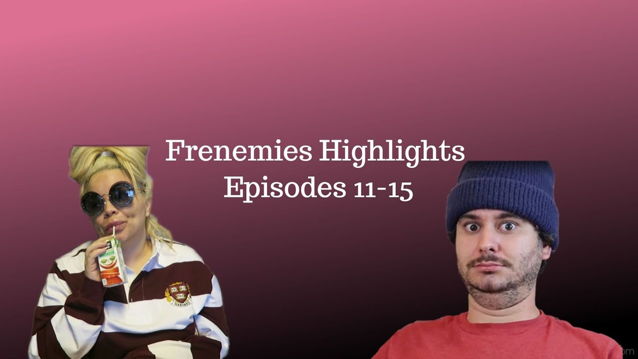 My Favorite Frenemies Moments (Episodes 11-15)