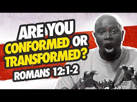 CONFORMED Or TRANSFORMED??? (Romans 12:1-2)