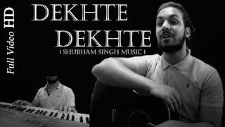 Dekhte Dekhte | Shubham Singh Music