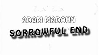 Watch Adam Madoun Sorrowful End video