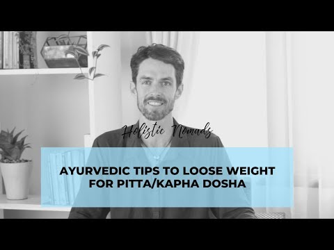 Ayurvedic Tips to Loose Weight for Pitta/Kapha Dosha
