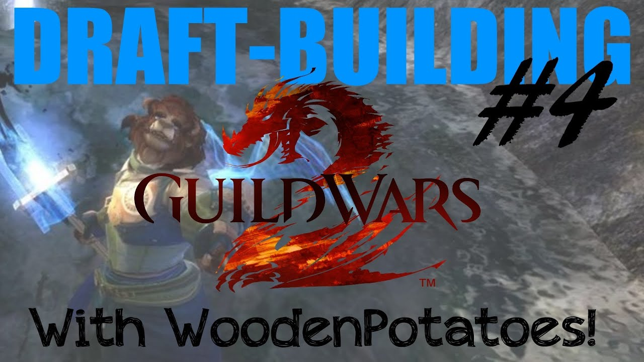 Gw2 Draft Building With Woodenpotatoes Episode 4