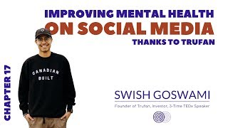 Improving Mental Health on Social Media (thanks to Trufan) - Chapter 17 with Swish Goswami