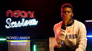 Nonso Amadi Performs #39No Crime#39 LIVE on NdaniSessions