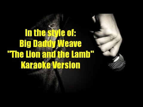 """Big Daddy Weave """"The Lion and The Lamb"""" Karaoke Version"""
