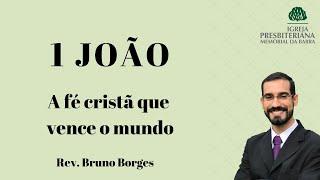 A fé cristã que vence o mundo - 1Jo 5.1-5    Rev. Bruno Borges