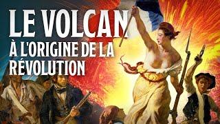 Comment un volcan a provoqué la Révolution Française
