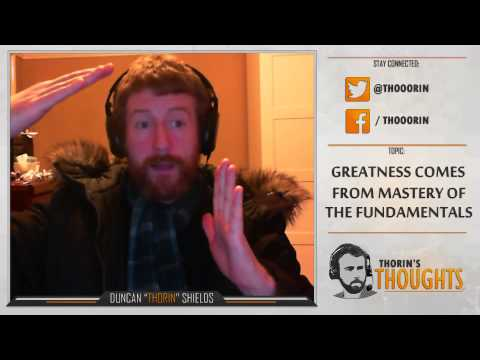 Thorin's Thoughts - Greatness Comes from Mastery of the Fundamentals