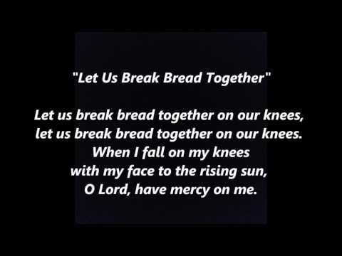 Let Us Break Bread Together LYRICS WORDS Best Eucharist SING Communion Spiritual On Our Knees SONGS