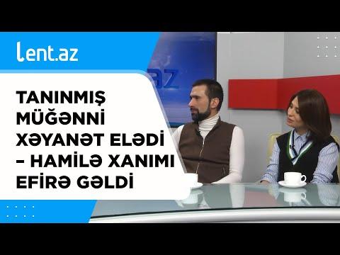 Tanınmış müğənni XƏYANƏT ELƏDİ - Hamilə xanımı efirə gəldi - Lent Az