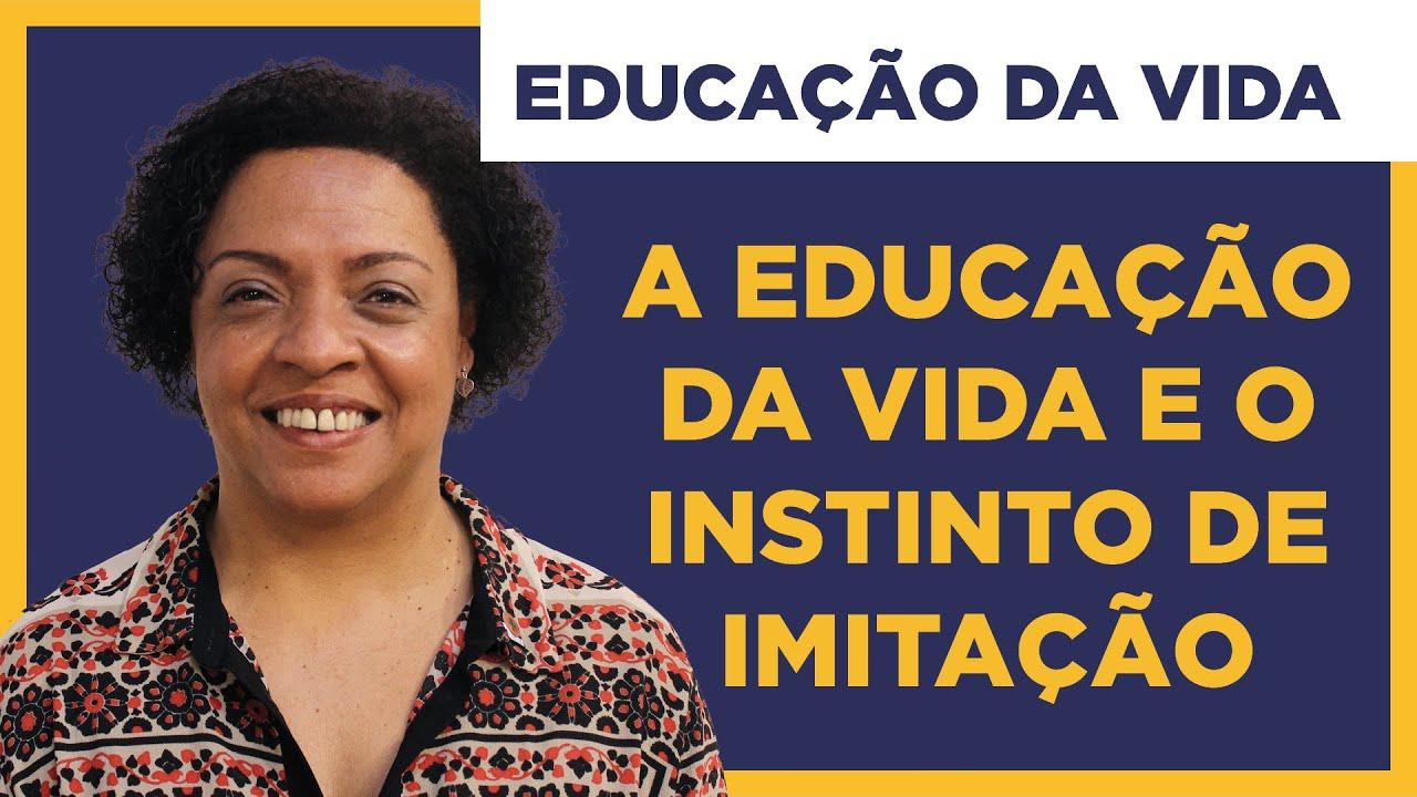 Educação da Vida e o Instinto de Imitação - Educação da Vida