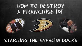 How to Destroy a Franchise 101: Starring the Anaheim Ducks