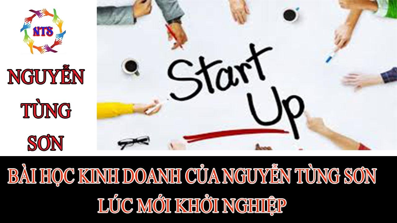 Bài học từ câu chuyện kinh doanh của Nguyễn Tùng Sơn lúc mới khởi nghiệp