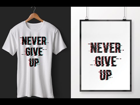 Make Trendy Glitch Effect T-Shirts Design By Photoshop    Never Give Up - T Shirt Design Tutorial
