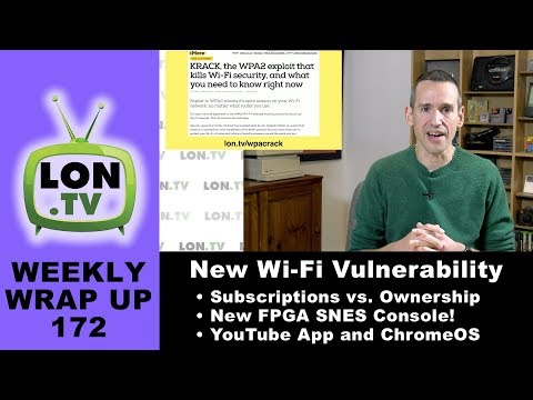 Weekly Wrapup 172 - Huge Wi-Fi Vulnerability, New FPGA SNES, Own vs. Subscribe?