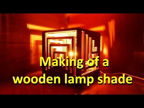Making of a wooden lamp shade
