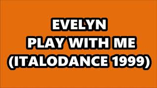 EVELYN - PLAY WITH ME (ITALODANCE 1999)