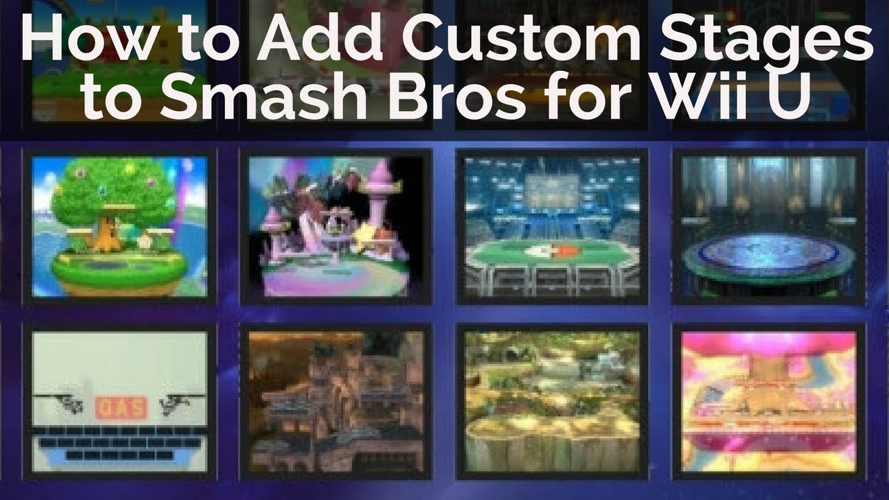 How to Add Custom Stages to Super Smash Bros for Wii U