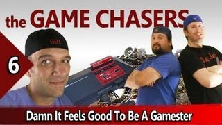 The Game Chasers Ep 6 - Damn It Feels Good To Be A Gamester